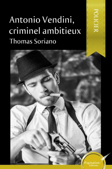 Antonio Vendini, criminel ambitieux (eBook)